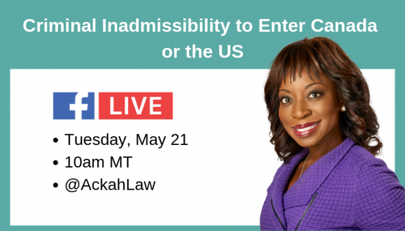 Criminal Inadmissibility to Enter Canada or the U.S.: Facebook Live May 21