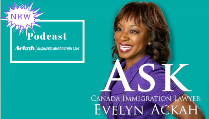 Announcing Our New Podcast: Ask Canada Immigration Lawyer Evelyn Ackah